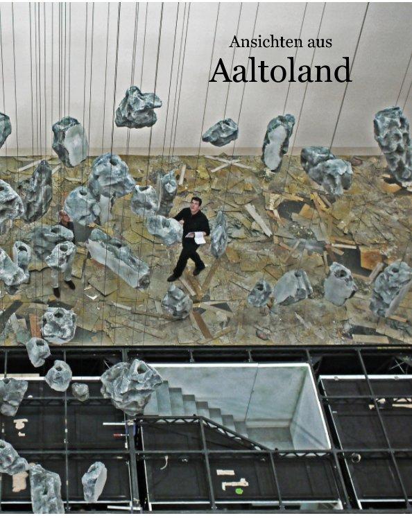 Ansichten aus Aaltoland nach Jürgen Leiendecker anzeigen