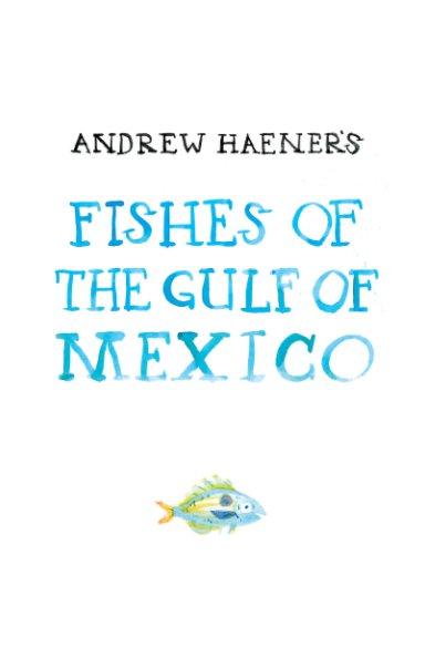 View Andrew Haener's Fishes Of The Gulf Of Mexico by Andrew Haener