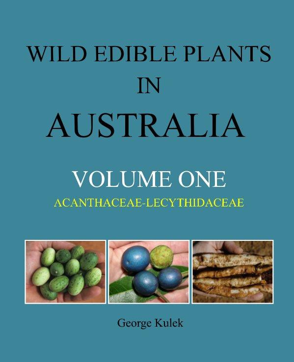 View WILD EDIBLE PLANTS IN AUSTRALIA Volume One by George Kulek