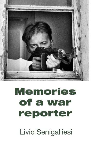 View Memories of a war reporter by Livio Senigalliesi