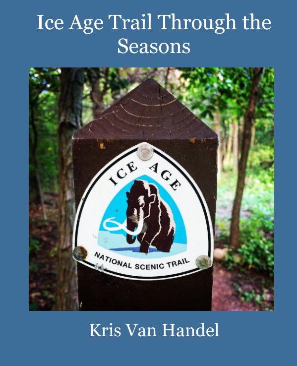 View Ice Age Trail Through the Seasons by Kris Van Handel
