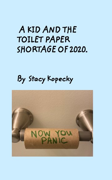 View A Kid And The Toilet Paper Shortage of 2020 by Stacy Kopecky