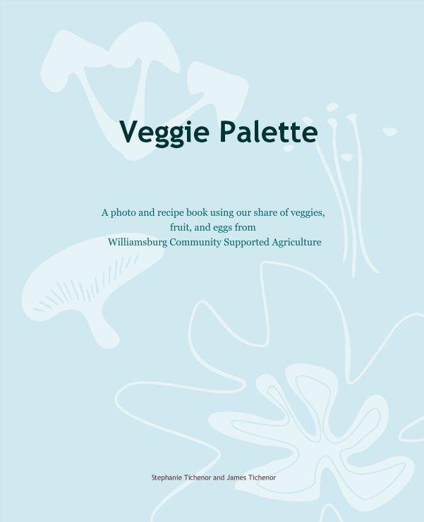 View Veggie Palette by Stephanie Tichenor and James Tichenor