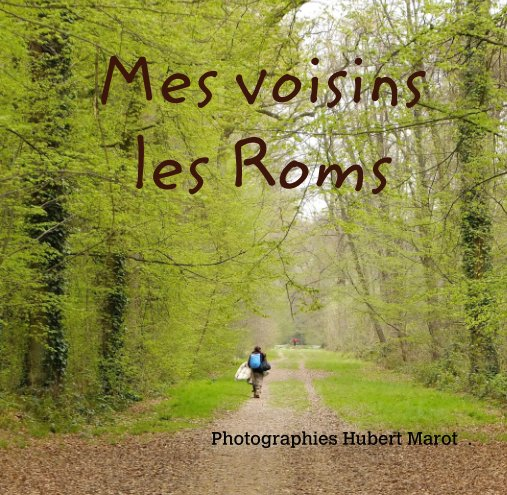 View Mes voisins  les Roms by Photographies Hubert Marot  .