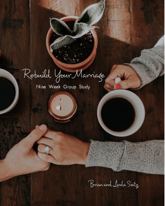 View Rebuild Your Marriage by Linda Seitz, Brian Seitz