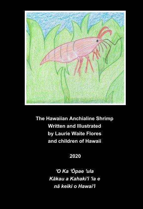 View The Anchialine Shrimp - ʻŌpae ʻula by Laurie Waite Flores