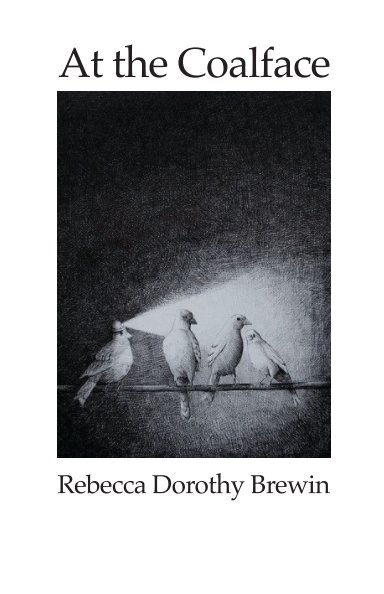 View At The Coalface by Rebecca Brewin