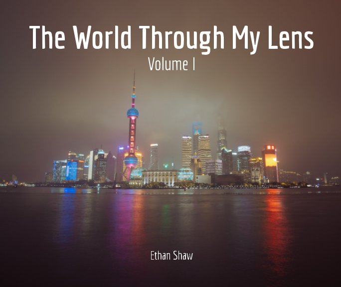 View The World Through My Lens: Volume I by Ethan Shaw