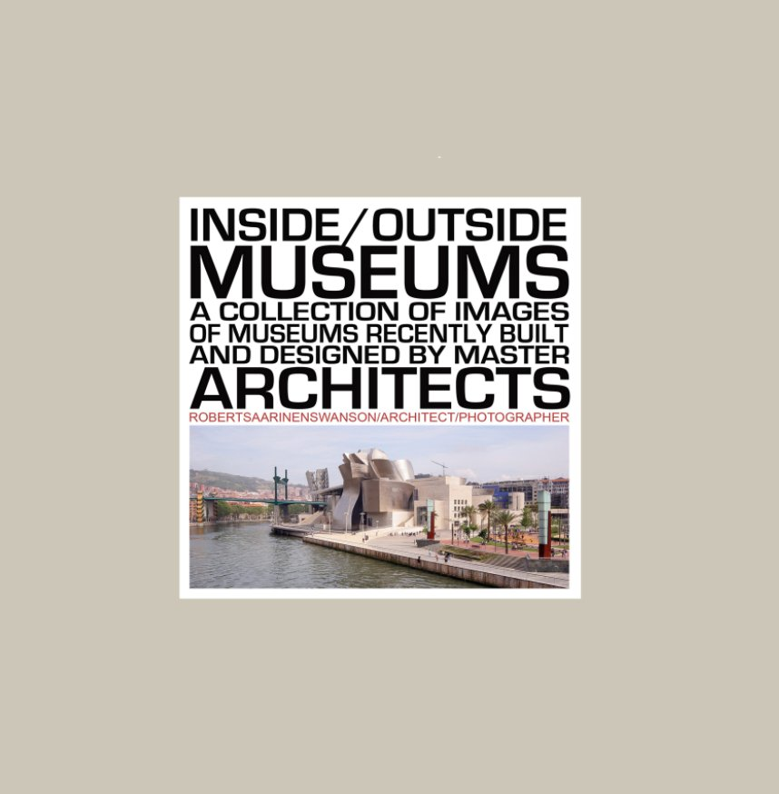 View Inside/Outside Museums by Robert Saarinen Swanson