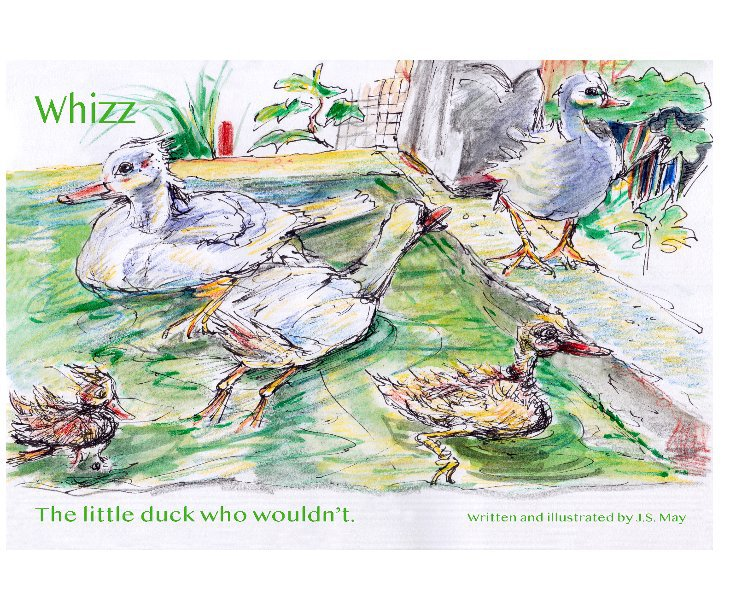 View Whizz. The little duck that wouldn't. by J.S May