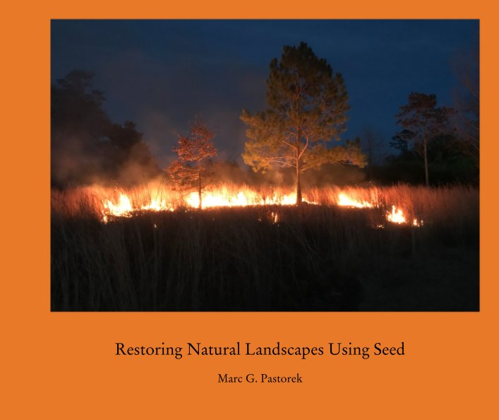 View Restoring Natural Landscapes Using Seed by Marc G. Pastorek