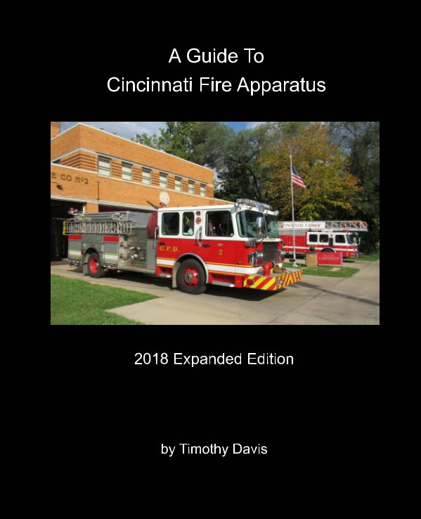 View A Guide To Cincinnati Fire Apparatus - 2018 Expanded Edition by Timothy Davis