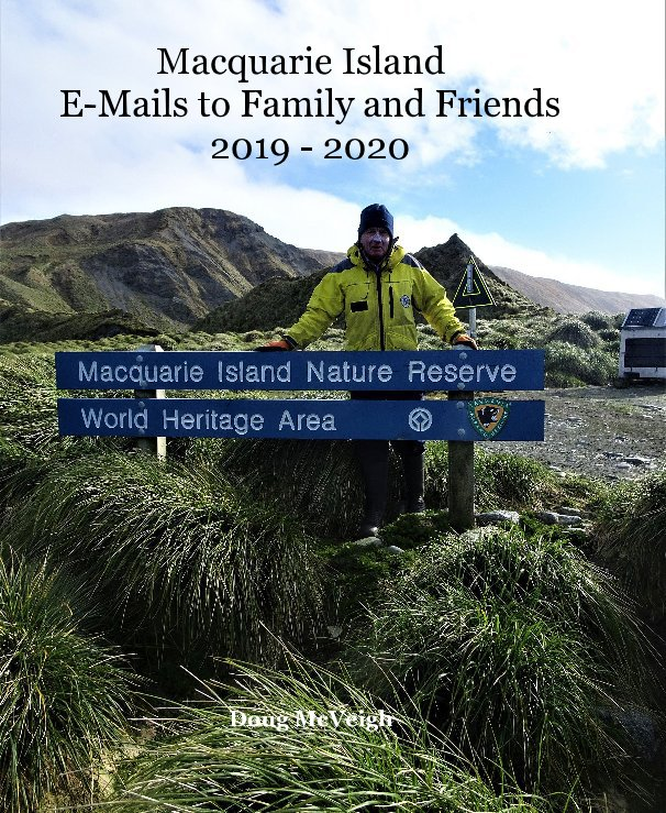View Macquarie Island E-Mails to Family and Friends 2019 - 2020 by Doug McVeigh