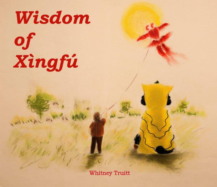 View Wisdom of Xìngfú by Whitney Truitt
