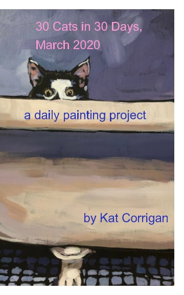 View 30 Cats in 30 Days, March 2020 by Kat Corrigan