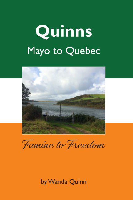 View Famine to Freedom: Quinns - Mayo to Quebec by Wanda Quinn
