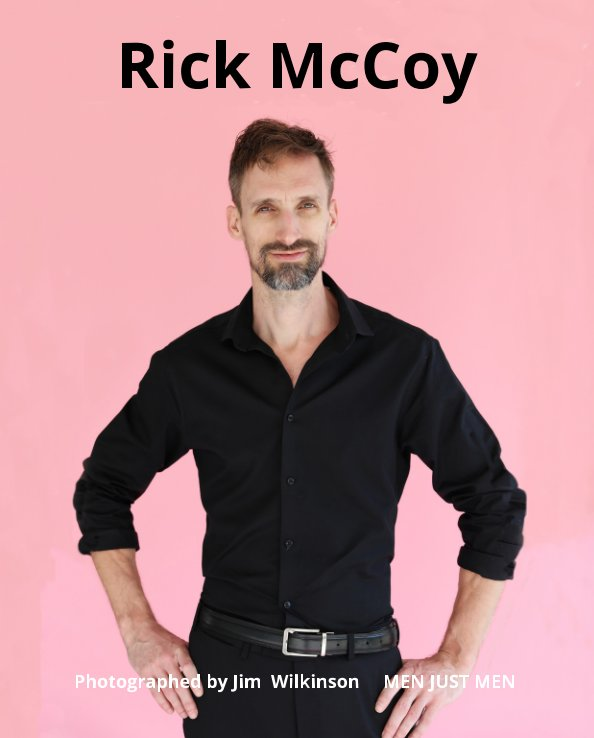 View RICK McCOY by Jim Wilkinson, Men Just Men
