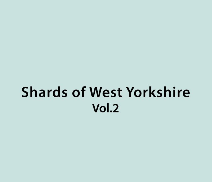 View Shards Of West Yorkshire Vol.2 by Peter Bartlett