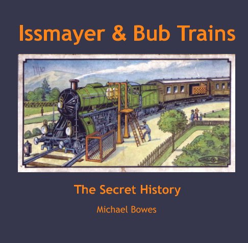 View Issmayer and Bub Trains by Michael Bowes