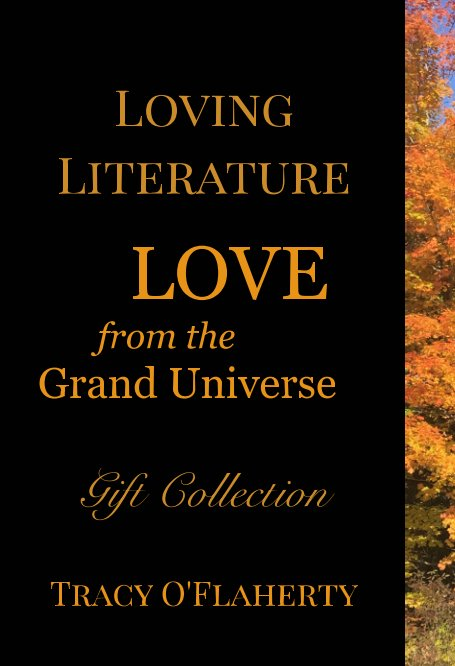 View Loving Literature ~ LOVE from the Grand Universe by Tracy R. L. O'Flaherty