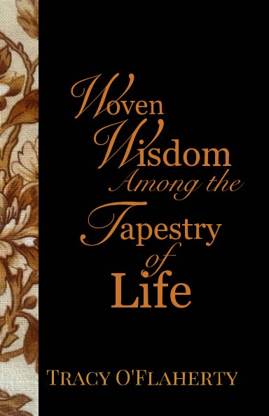View Woven Wisdom Among the Tapestry of Life by Tracy R. L. O'Flaherty
