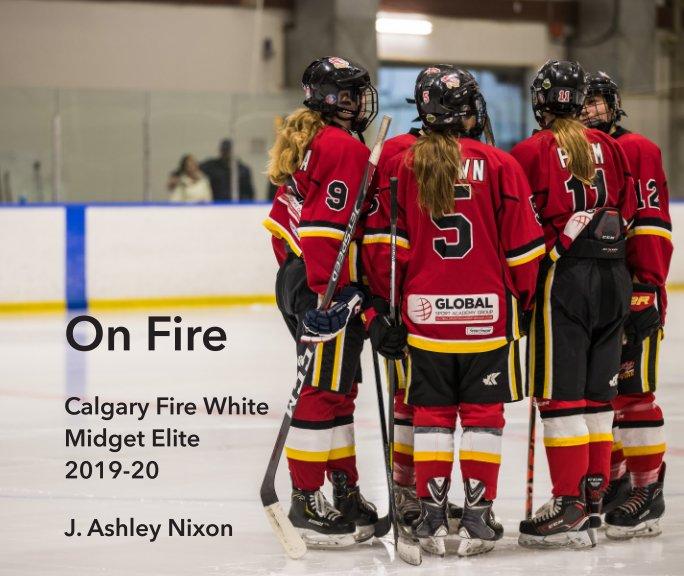 On Fire: Calgary Fire White Midget Elite 2019-20 nach J. Ashley Nixon anzeigen