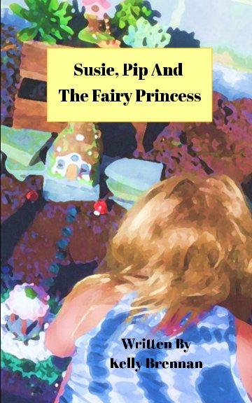 View Susie, Pip and Princess Lizzie by Kelly Brennan