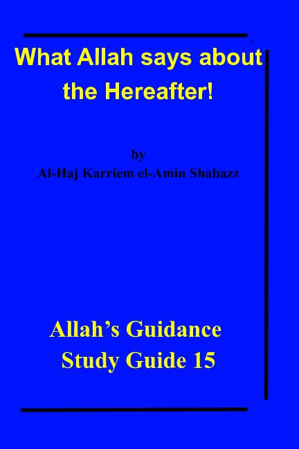 What Allah says about the Hereafter! nach Al-Haj Karriem el-Amin Shabazz anzeigen
