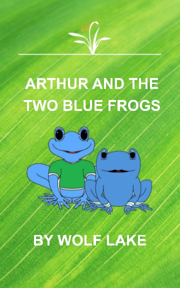 View Arthur and the Two Blue Frogs by Wolf Lake