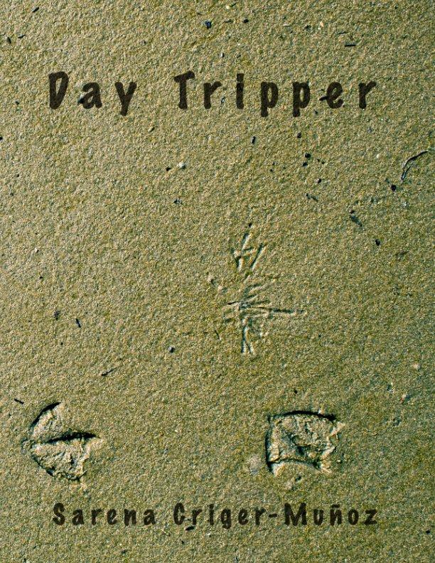 Ver Day Tripper por Sarena Criger-Munoz