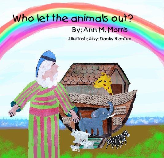 Ver Who let the animals out? por Ann M. Morris