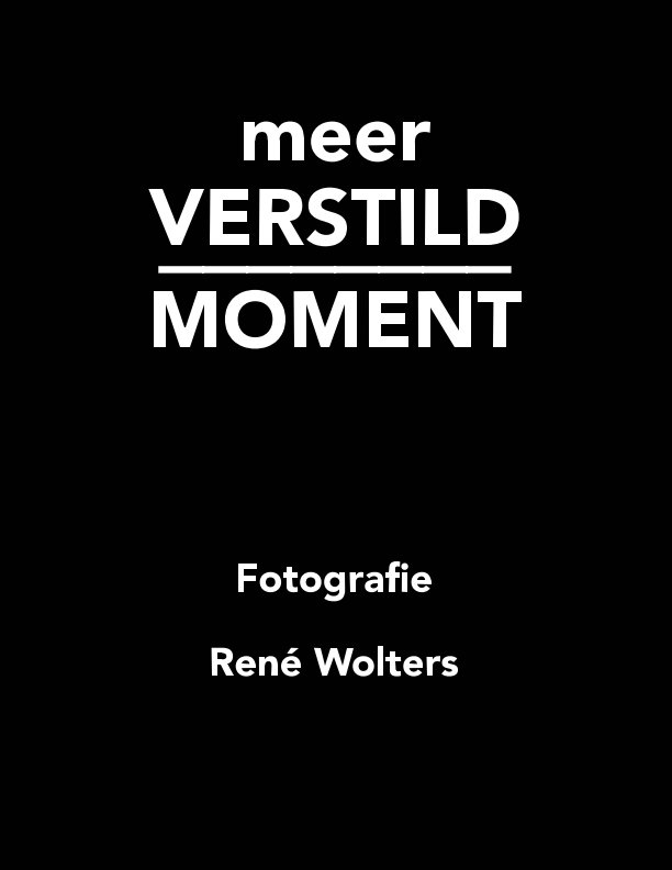 View meer VERSTILD MOMENT by René Wolters
