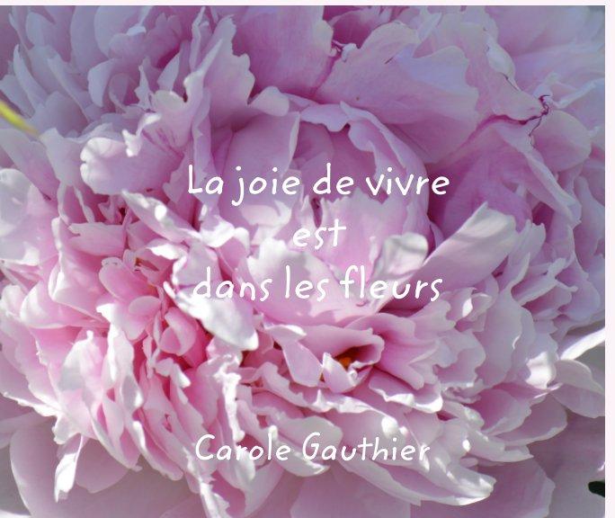 Ver La joie de vivre est dans les fleurs por Carole Gauthier