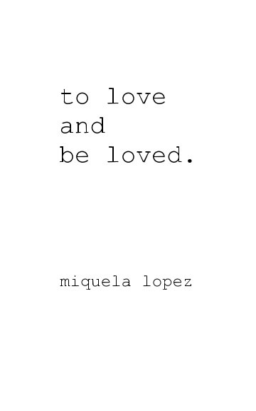 Ver to love and be loved. por Miquela Lopez