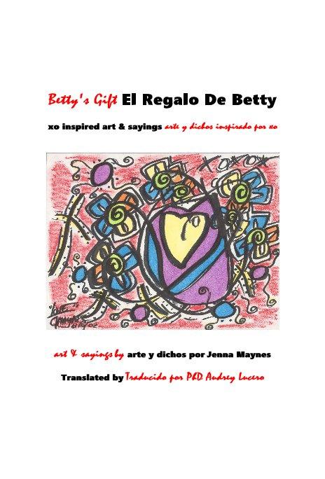 View Betty's Gift El Regalo De Betty by Jenna Maynes