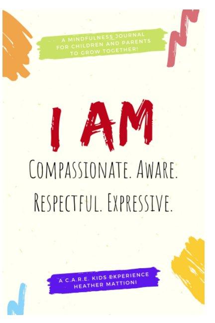 View I AM Compassionate. Aware. Respectful. Expressive. by Rev. Heather Mattioni