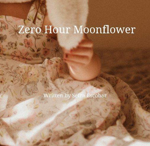 Ver Zero Hour Moonflower por Sefra Escobar