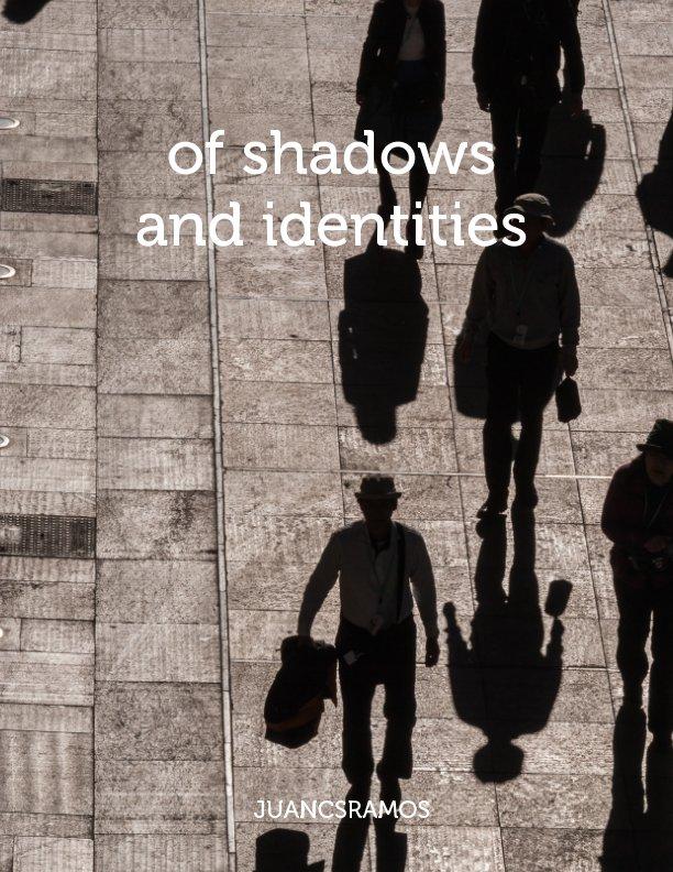 Ver Of shadows and identities por Juan C. S. Ramos