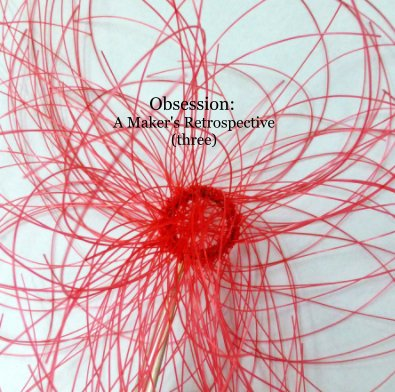 Obsession: A Maker's Retrospective (three) book cover