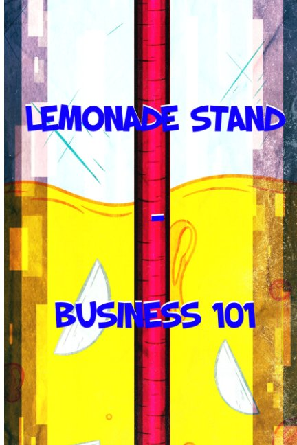 View Lemonade Stand: Business 101 by Alexus Jenkins
