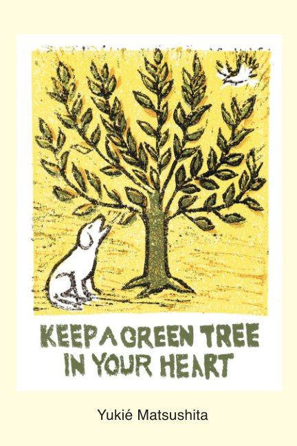 View Keep a green tree in your heart by Yukie Matsushita