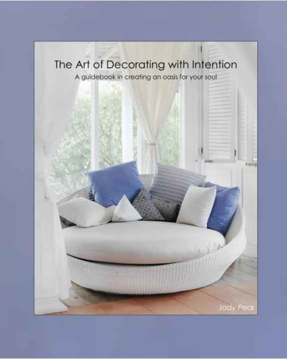 View The Art of Decorating with Intention by Jody Pear