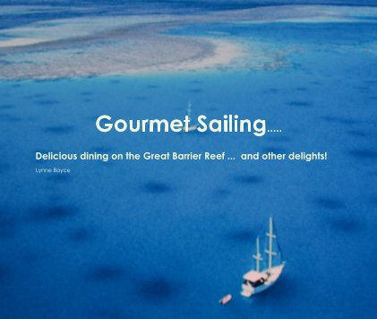 Gourmet Sailing ... Delicious dining on the Great Barrier Reef ... and other delights! book cover