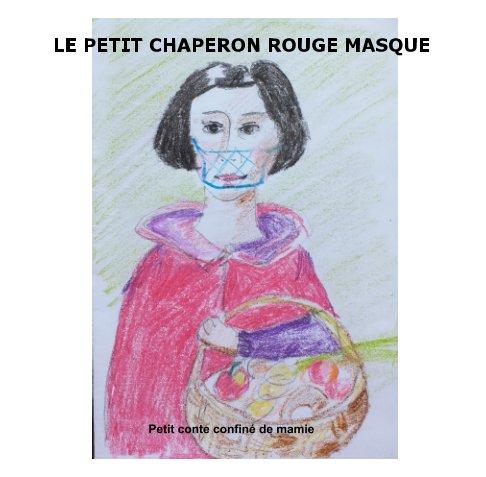 Ver Le petit Chaperon Rouge masqué por Marie-Françoise PINEDA