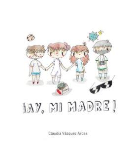 ¡Ay, mi madre! book cover