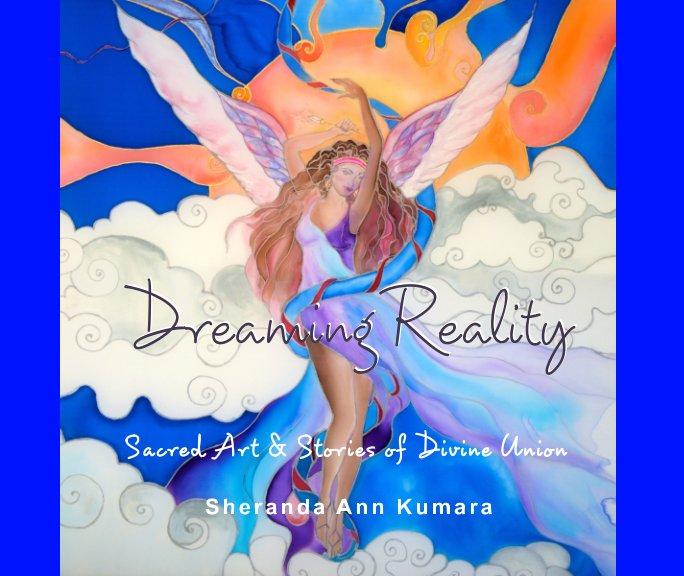 View Dreaming Reality by Sheranda Ann Kumara