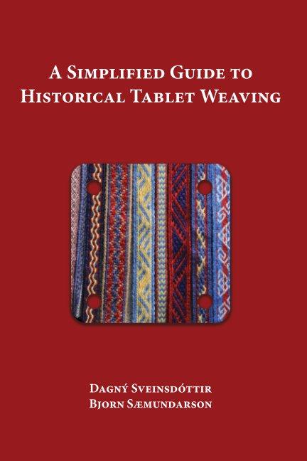 Bekijk A Simplified Guide to Historical Tablet Weaving op B Sæmundarson, D Sveinsdóttir