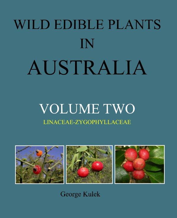 Visualizza wild edible plants in australia volume two di george kulek