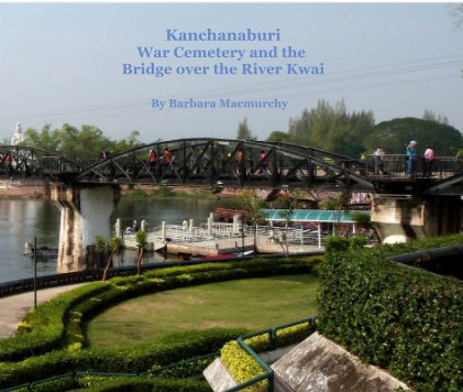 Kanchanaburi War Cemetery and The Bridge of the River Kwai book cover