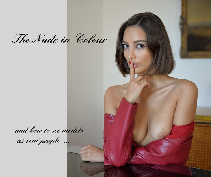 View The Nude in Colour and how to see models as real people ... by John Peri